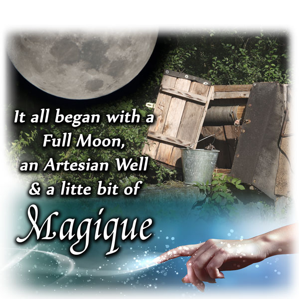 How it all began: a full moon, an artesian well, and a little bit of Magique