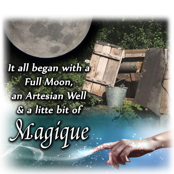 How it all began: a full moon, an artesian well, and a little bit of Magique